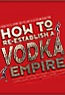 How to Re-Establish a Vodka Empire
